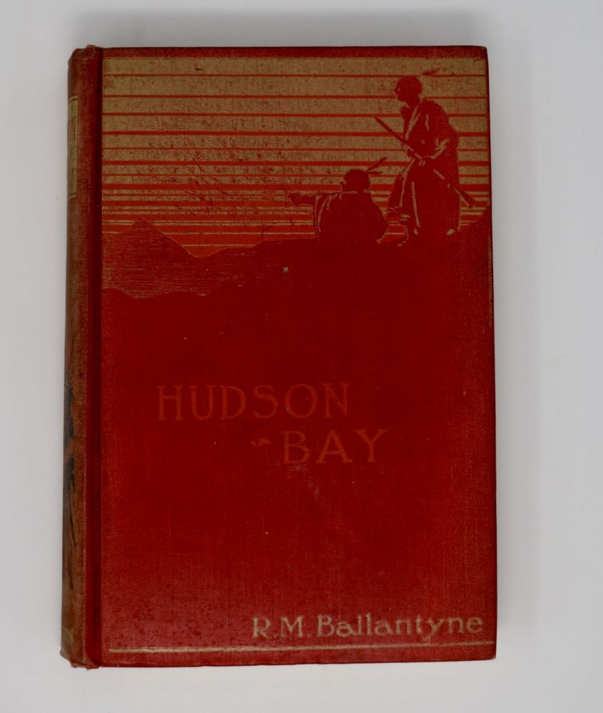 Hudson Bay Book by R M Ballantyne or Everyday Life In The Wilds of North America